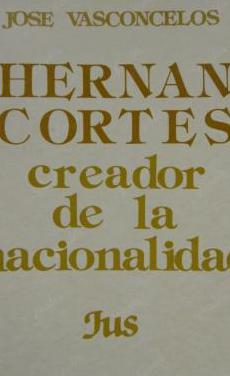 Hernan cortes, creador de la nacionalidad