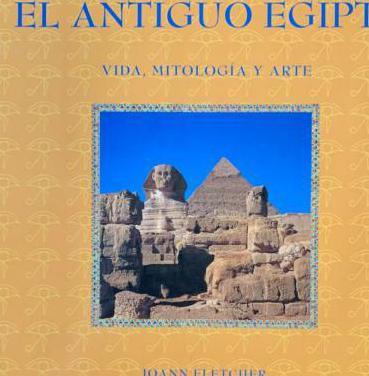 Antiguo egipto. vida, mitologia y arte