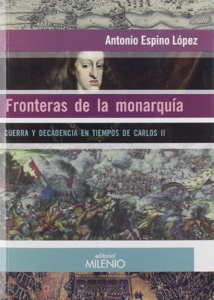 Fronteras de la monarquía. editorial milenio 2019