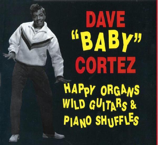 """Dave """"baby"""" cortez – happy organs, wild guitars &"""