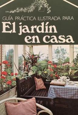 El jardín en casa. guia practica