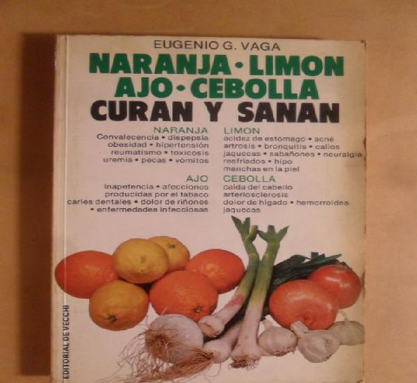 Naranja, limon, ajo, cebolla, curan y sanan - eugenio g.