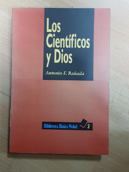 Los científicos y dios. antonio f. rañada.