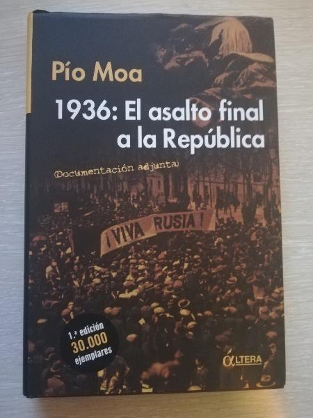 Pío moa. 1936: el asalto final a la república.