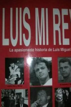 Luis mi rey. la apasionante historia de luis migue