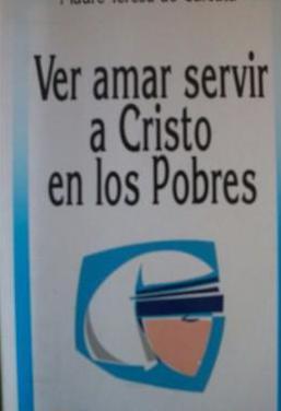 Ver amar servir a cristo en los pobres