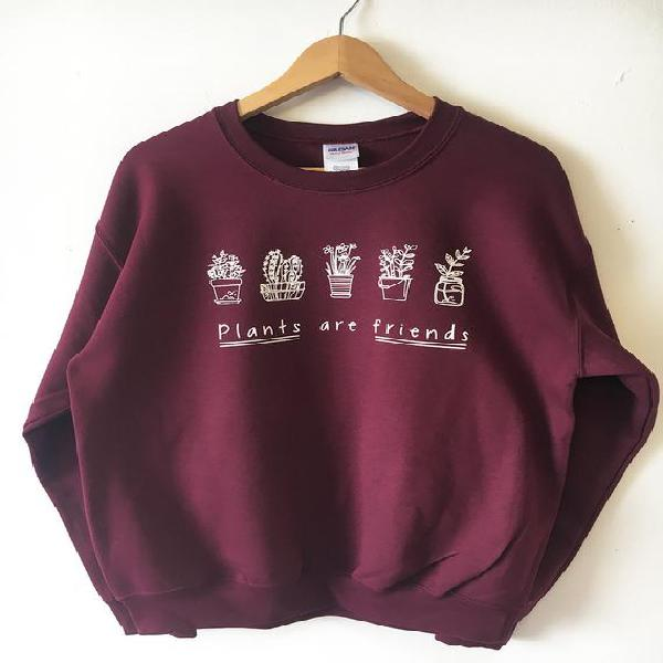 Plants are friends sweatshirt sweater high quality water