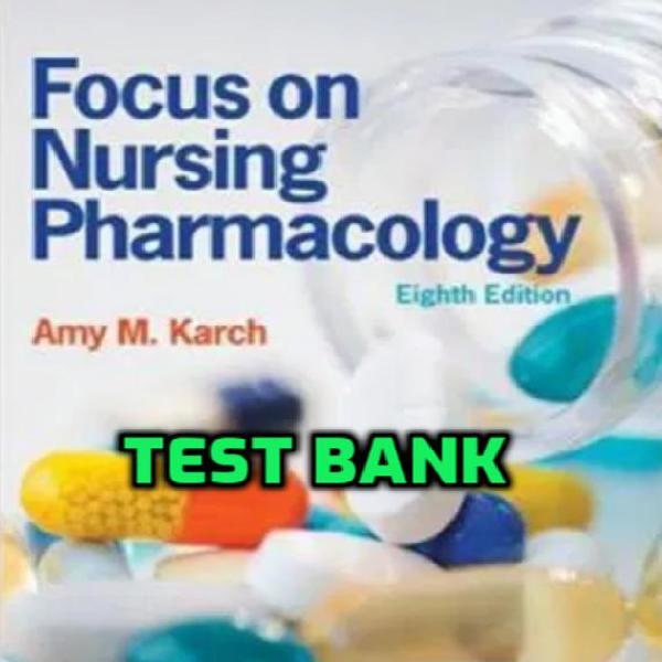 Test bank focus on nursing pharmacology by karch 8th edition