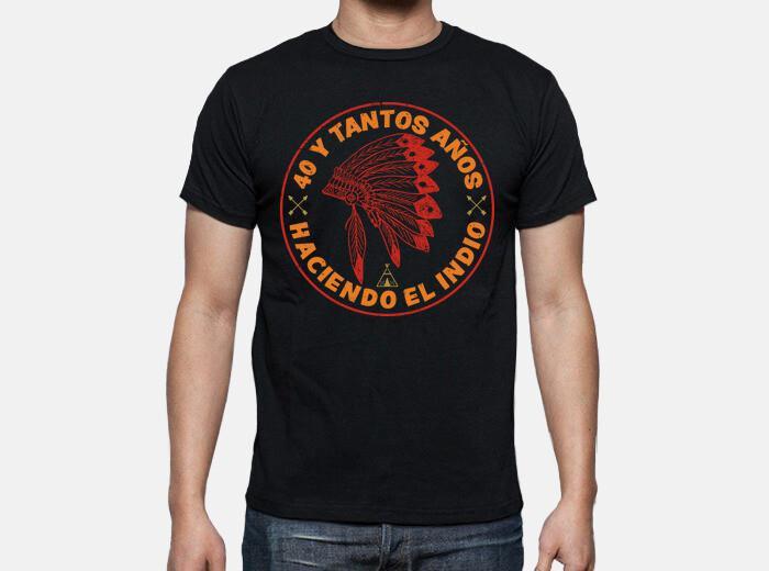 Camiseta 40 y tantos años haciendo el indio
