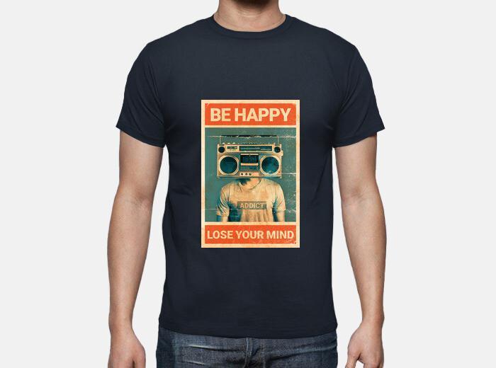 Camiseta se feliz pierde tu mente musica