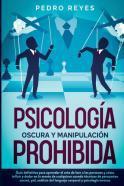 Psicología oscura y manipulación prohibida. pedro reyes