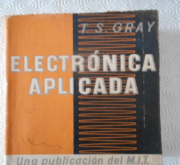 Electronica aplicada. t. s. gray. una publicacion del m. i.