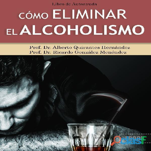 COMO ELIMINAR EL ALCOHOLISMO