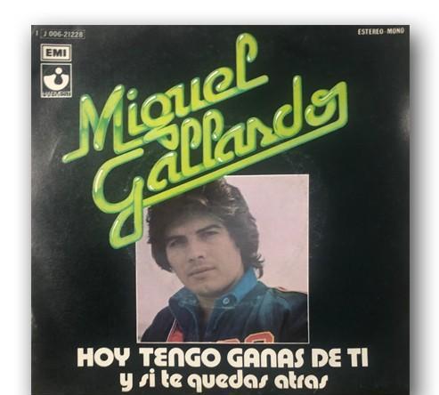 Miguel gallardo - hoy tengo ganas de ti /...y si te quedas